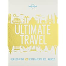 Lonely Planet's Ultimate Travel 1st Ed.: The 500 Best Experiences on the Planet - Ranked