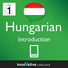 Learn Hungarian - Level 1: Introduction to Hungarian Volume 1 (Enhanced Version): Lessons 1-25 with Audio (Innovative Language Series - Learn Hungarian from Absolute Beginner to Advanced)