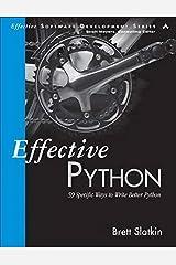 Effective Python: 59 Specific Ways to Write Better Python (Effective Software Development Series) Paperback