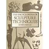 The Encyclopedia of Sculpture Techniques, Mills, John, 0823016099