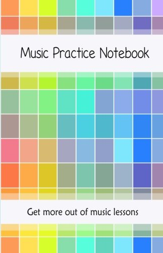 Music Practice Notebook: Get more out of music lessons with this useful notebook   Includes weekly tips a music theory guide, how to practice guide and blank manuscript paper