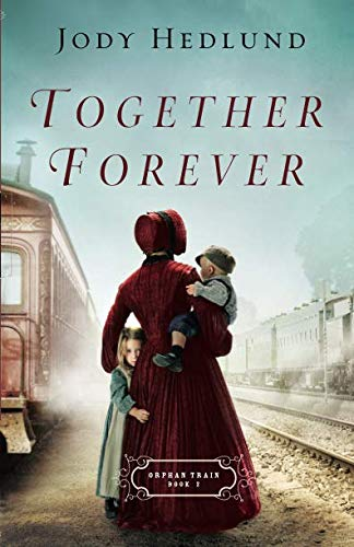 Together Forever (Orphan Train) (The Childrens Aid Society New York Ny)
