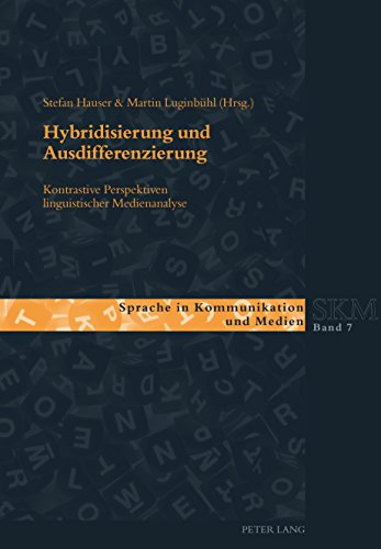 Hybridisierung und Ausdifferenzierung: Kontrastive Perspektiven linguistischer Medienanalyse...