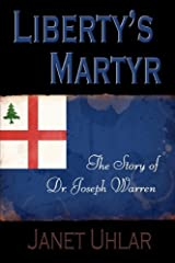 Liberty's Martyr: The Story of Dr. Joseph Warren Paperback