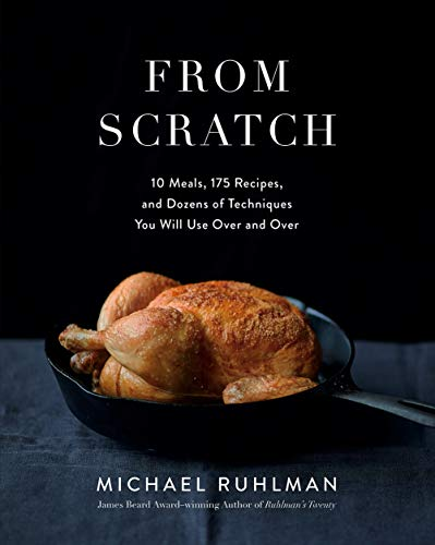 From Scratch: 10 Meals, 175 Recipes, and Dozens of Techniques You Will Use Over and Over