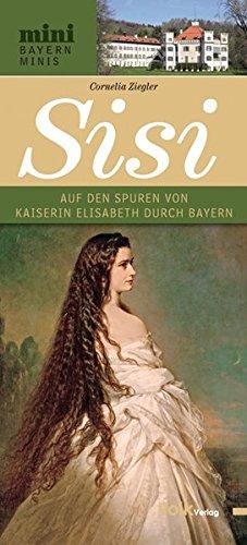 Sisi: Auf den Spuren von Kaiserin Elisabeth durch Bayern (Bayern Minis)
