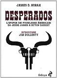 Desperados. L'epopea dei fuorilegge americani da Jesse James a Butch Cassidy