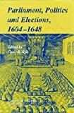 Parliaments, Politics and Elections, 1604-1648, Kyle, Chris, 0521802148