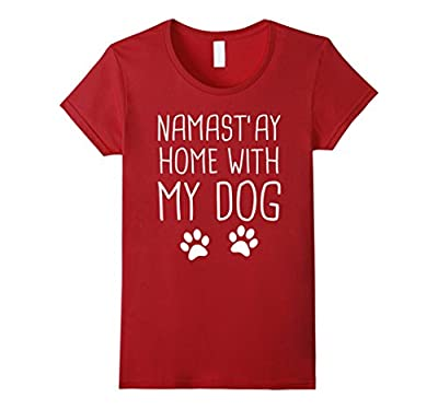 Namaste home with my dog T Shirt