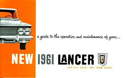 A MUST FOR OWNERS, MECHANICS & RESTORERS - THE 1961 DODGE LANCER OWNERS INSTRUCTION & OPERATING MANUAL - USERS GUIDE - all models of 1961 Lancer, including 170, 770, Station Wagons & Convertibles. 61