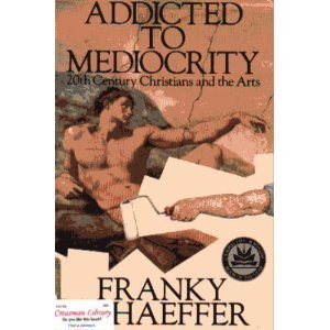 Addicted to Mediocrity: 20th Century Christians and the Arts