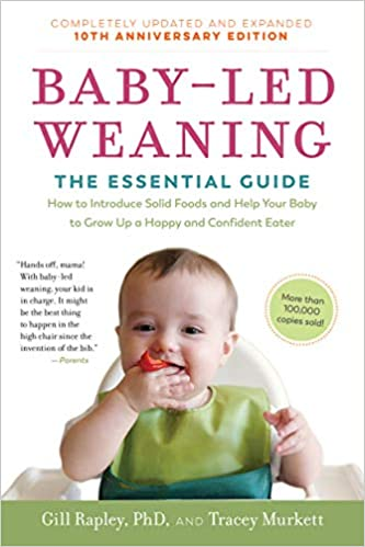 Book: Baby Led Weaning: The Essential Guide by Gill Rapley, PhD and Tracey Murkett