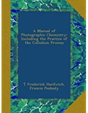 A Manual of Photographic Chemistry: Including the Practice of the Collodion Process