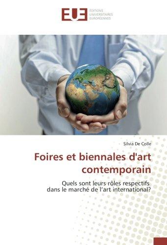 Foires et biennales d'art contemporain: Quels sont leurs rôles respectifs dans le marché de l'art international? (French Edition) PDF