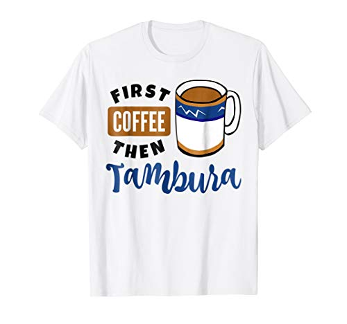 First Coffee Then Tambura Music Lover Coffee Mug T-Shirt