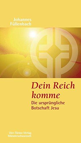 Dein Reich komme. Die ursprüngliche Botschaft Jesu. Münsterschwarzacher Kleinschriften Band 164