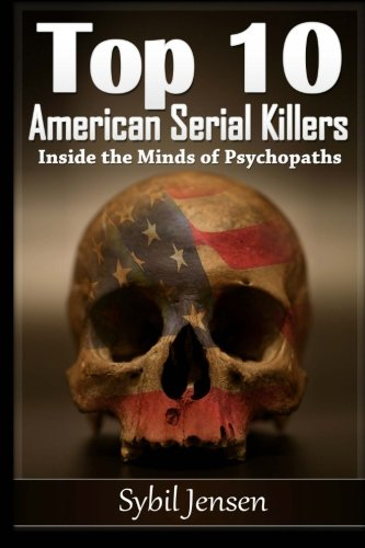 Top 10 American Serial Killers: Inside The Minds of Psychopaths