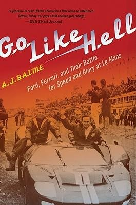 [ Go Like Hell: Ford, Ferrari, and Their Battle for Speed and Glory at Le Mans Baime, A. J. ( Author ) ] { Paperback } 2010