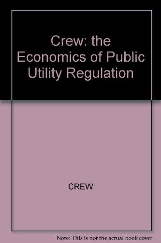The Economics of Public Utility Regulation (Regulation of Economic Activity)