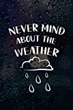 Never Mind About The Weather: Blank Lined Notebook Journal Diary Composition Notepad 120 Pages 6x9 Paperback ( Rain ) 3