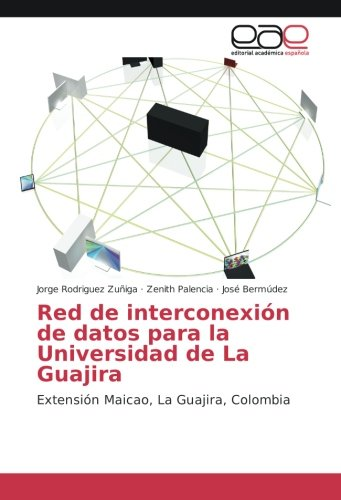 Red de interconexión de datos para la Universidad de La Guajira: Extensión Maicao, La Guajira, Colombia (Spanish Edition) ebook