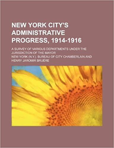 Book New York city's administrative progress, 1914-1916: A survey of various departments under the jurisdiction of the mayor