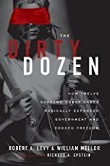 The Dirty Dozen: How Twelve Supreme Court Cases Radically Expanded Government and Eroded Freedom Kindle Edition