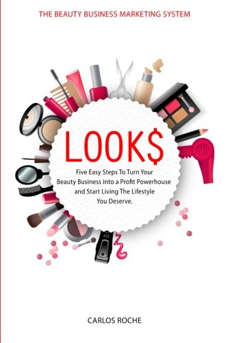 Look$: Five Easy Steps to Turn Your Beauty Business into a Profit Powerhouse and Start Living The Lifestyle You Deserve.