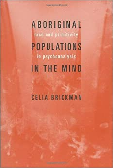 Book Aboriginal Populations in the Mind: Race and Primitivity in Psychoanalysis