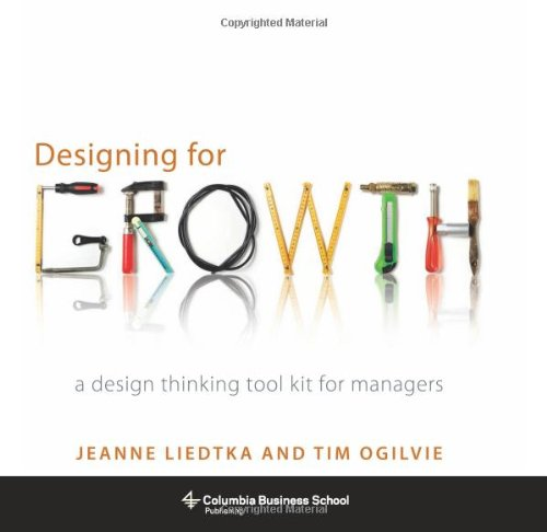 Designing for Growth: A Design Thinking Tool Kit for Managers (Columbia Business School Publishing) (Best Business Task Manager)