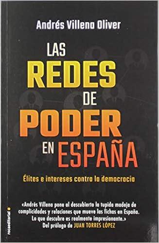 Las redes de poder en España: Élites e intereses contra la democracia Eldiario.es: Amazon.es: Villena, Andrés, Escolar, Ignacio: Libros