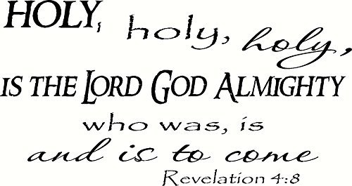 Revelation 4:8 Wall Art, Holy, Holy, Holy Is the Lord God Almighty Who Was and Is and Is to Come Creation Vinyls (Praise To The Lord The Almighty Scripture)