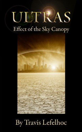 Book: Ultras - Effect of the Sky Canopy (The Post Apocalyptic Superheroes) by Travis Lefelhoc