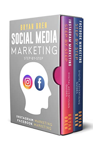 Social Media Marketing Step-By-Step: The Guides To Instagram And Facebook Marketing - Learn How To Develop A Strategy And Grow Your Business