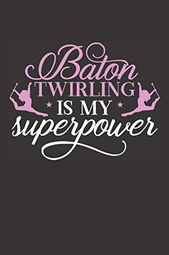 Baton Twirling is My Superpower: Baton Twirling Blank Line Journal Notebook (Accessories Twirling)