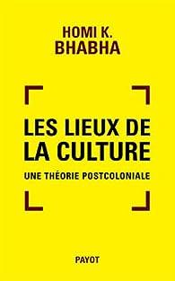 Les lieux de la culture : Une théorie postcoloniale par Homi K. Bhabha