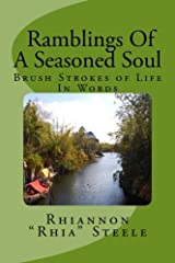 Ramblings of A Seasoned Soul: Brush Strokes of Life in Words Paperback