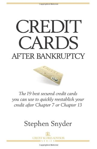 Credit Cards After Bankruptcy: The 19 best secured credit cards  you can use to quickly reestablish your  credit after Chapter 7 or Chapter 13 (Volume 1) (Best Cards After Bankruptcy)