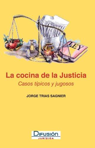 Descargar Libro La Cocina De La Justicia : Casos Típicos Y Jugosos Jorge Trías Sagnier