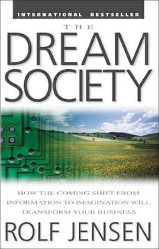 The Dream Society  How The Coming Shift From Information To Imagination Will Transform Your Business