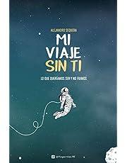 Mi Viaje Sin Ti: Lo Que Queríamos Ser y No Fuimos (Spanish Edition)