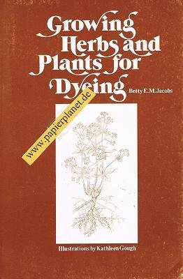 Growing Herbs and Plants for Dyeing, Jacobs, Betty E. M.