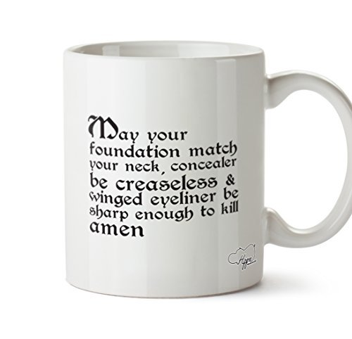 Valentine Herty may your foundation match your neck, concealer be creaseless & winged eyeliner be sharp enough to kill amen printed mug cup ceramic - Eyeliner Glasses With Winged