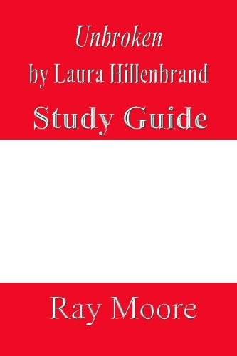 Unbroken by Laura Hillenbrand: A Study Guide (Volume 34)
