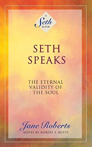 Seth Speaks The Eternal Validity Of The Soul By Jane Roberts