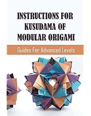 Instructions For Kusudama Of Modular Origami: Guides For Advanced Levels: Origami Kusudama Flower Folding Instructions