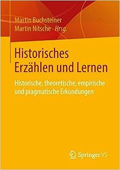 Historisches Erzählen und Lernen: Historische, theoretische, empirische und pragmatische Erkundungen