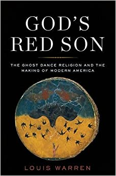 God's Red Son: The Ghost Dance Religion and the Making of Modern America