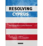img - for [(Resolving Cyprus: New Approaches to Conflict Resolution)] [Author: James Ker-Lindsay] published on (December, 2014) book / textbook / text book