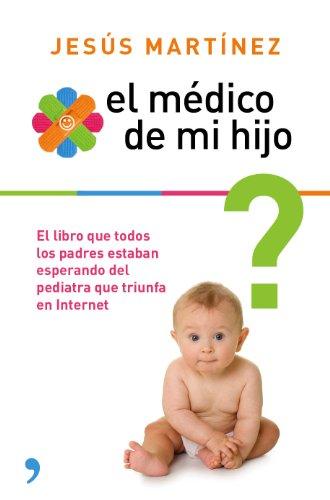 Descargar Libro El Médico De Mi Hijo: Resuelve Por Ti Mismo Los Pequeños Problemas En La Crianza De Tu Bebé Jesús Martínez
